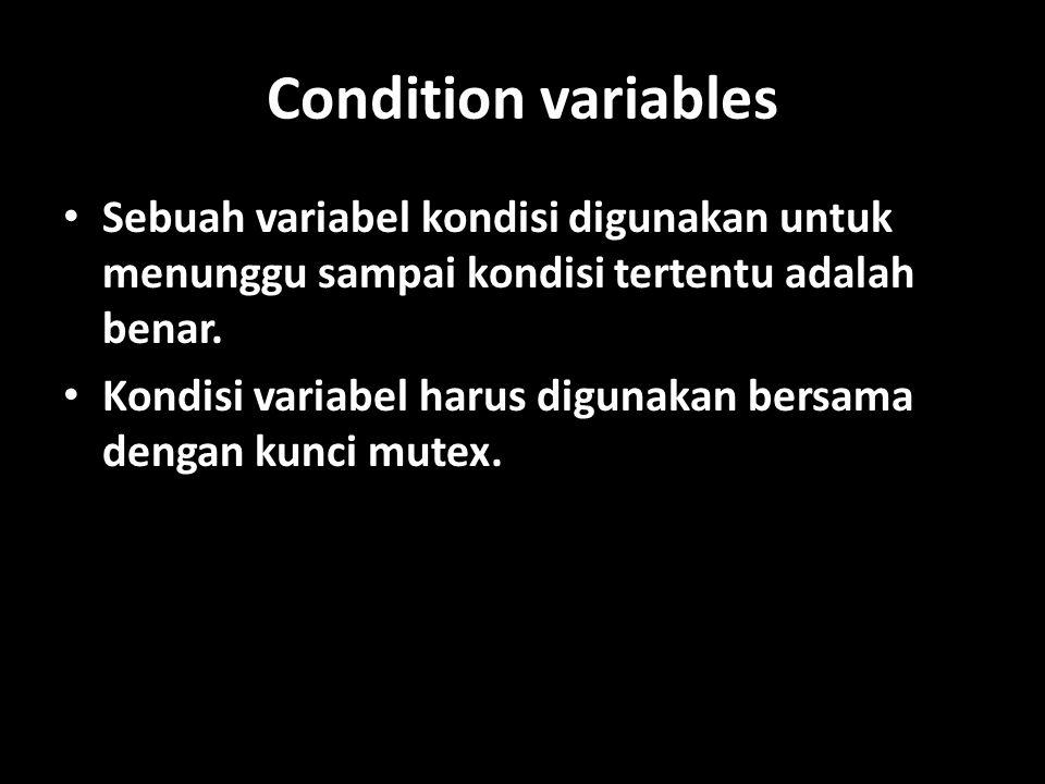 Condition variables Sebuah variabel kondisi digunakan untuk menunggu sampai kondisi tertentu adalah benar.