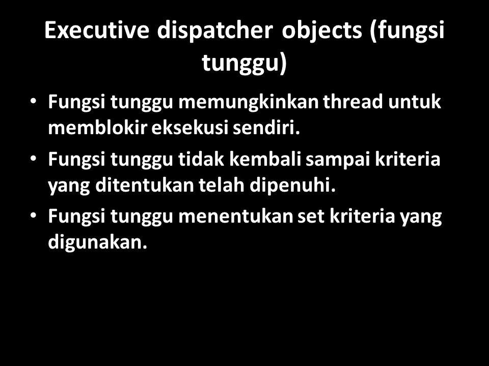 Executive dispatcher objects (fungsi tunggu)