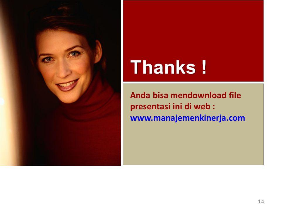 Thanks ! Anda bisa mendownload file presentasi ini di web : www.manajemenkinerja.com