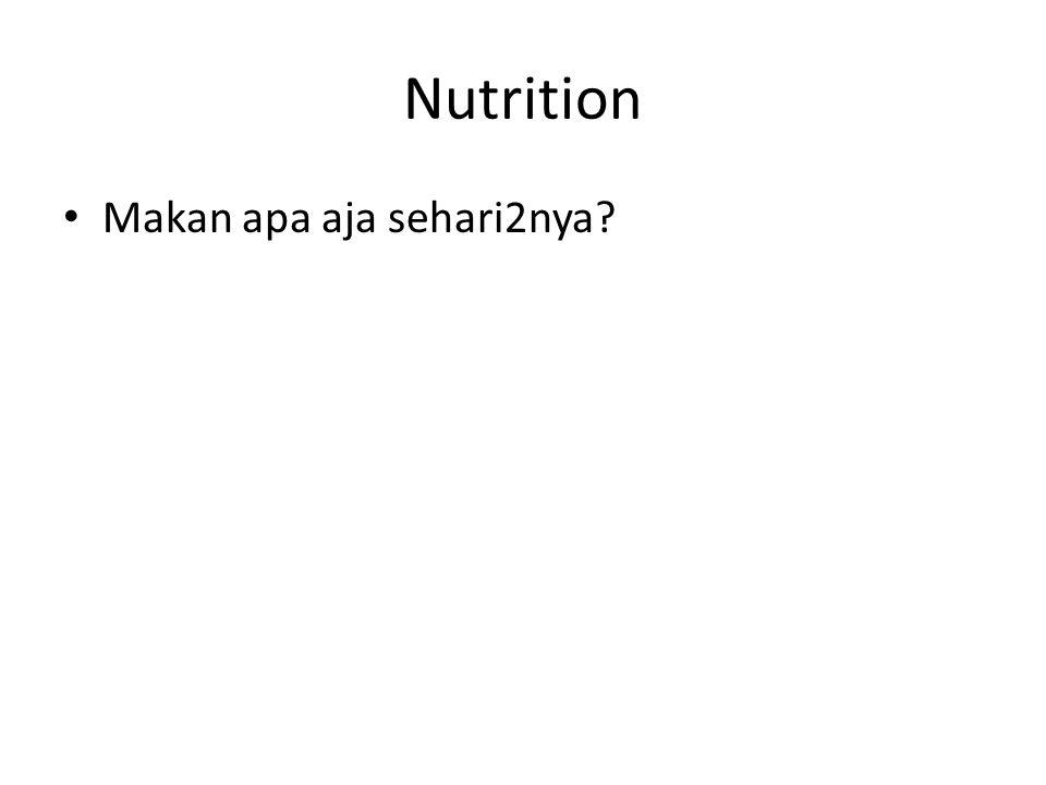 Nutrition Makan apa aja sehari2nya