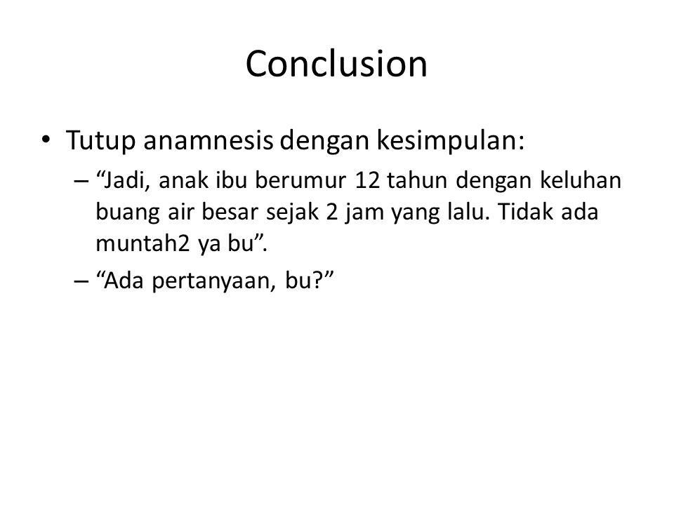 Conclusion Tutup anamnesis dengan kesimpulan: