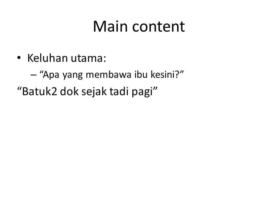 Main content Keluhan utama: Batuk2 dok sejak tadi pagi