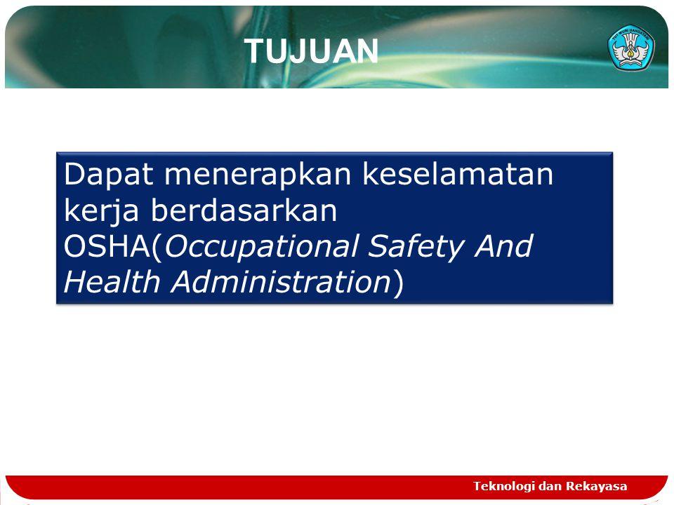 TUJUAN Dapat menerapkan keselamatan kerja berdasarkan OSHA(Occupational Safety And Health Administration)