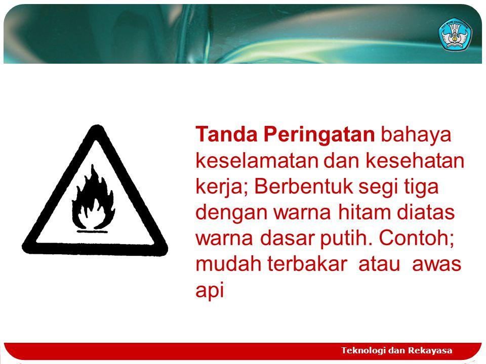 Tanda Peringatan bahaya keselamatan dan kesehatan kerja; Berbentuk segi tiga dengan warna hitam diatas warna dasar putih. Contoh; mudah terbakar atau awas api