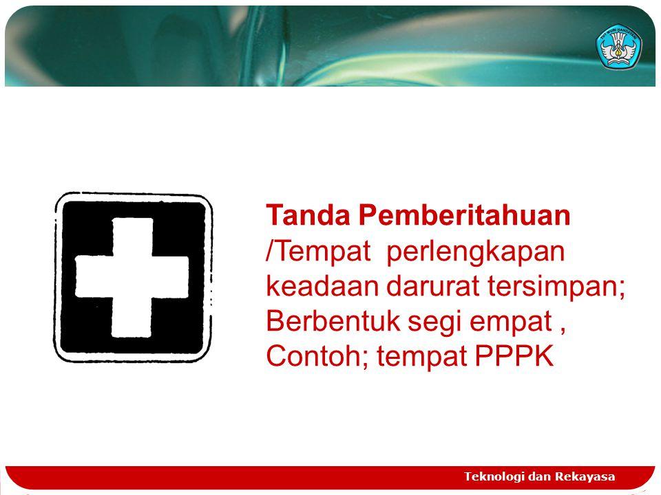 Tanda Pemberitahuan /Tempat perlengkapan keadaan darurat tersimpan; Berbentuk segi empat , Contoh; tempat PPPK