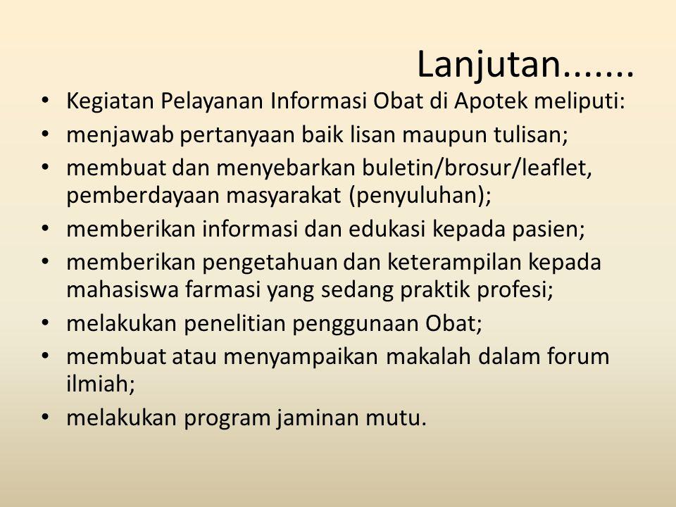 Lanjutan....... Kegiatan Pelayanan Informasi Obat di Apotek meliputi: