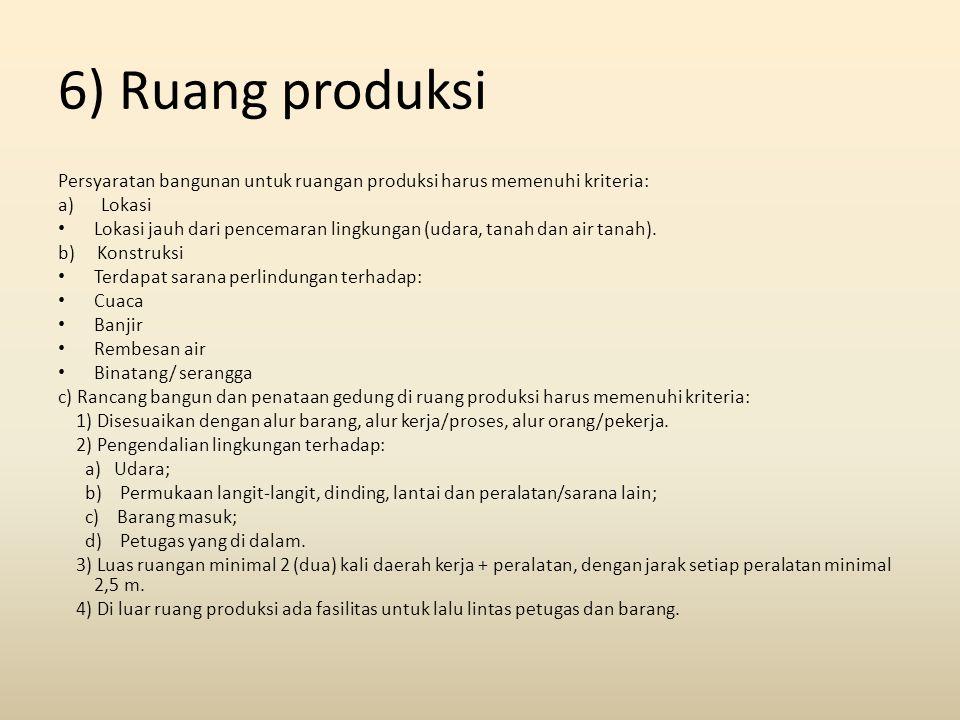 6) Ruang produksi Persyaratan bangunan untuk ruangan produksi harus memenuhi kriteria: a) Lokasi.