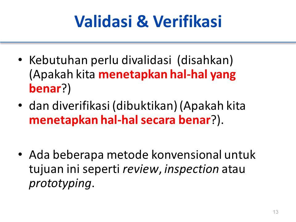 Validasi & Verifikasi Kebutuhan perlu divalidasi (disahkan) (Apakah kita menetapkan hal-hal yang benar )