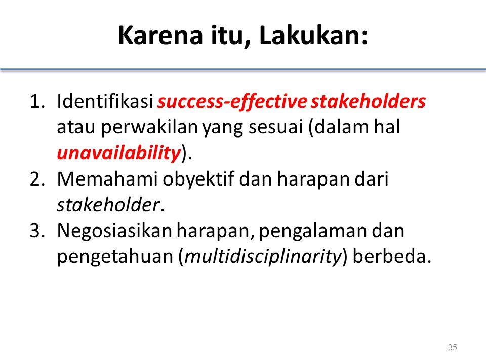 Karena itu, Lakukan: Identifikasi success-effective stakeholders atau perwakilan yang sesuai (dalam hal unavailability).