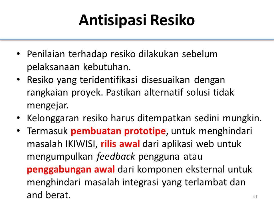 Antisipasi Resiko Penilaian terhadap resiko dilakukan sebelum pelaksanaan kebutuhan.