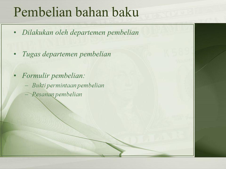 Pembelian bahan baku Dilakukan oleh departemen pembelian