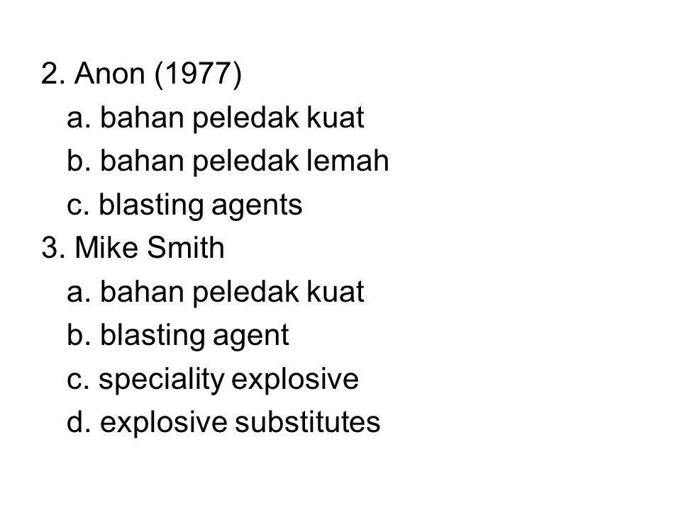 2. Anon (1977) a. bahan peledak kuat. b. bahan peledak lemah. c. blasting agents. 3. Mike Smith.
