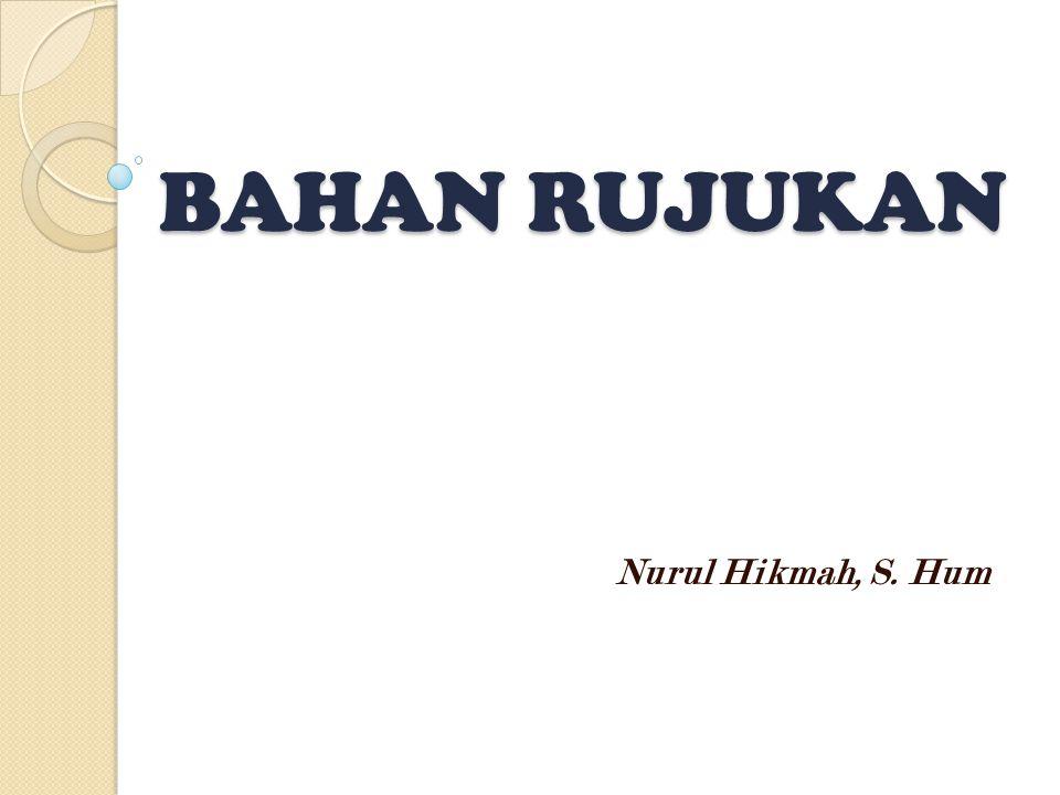 BAHAN RUJUKAN Nurul Hikmah, S. Hum
