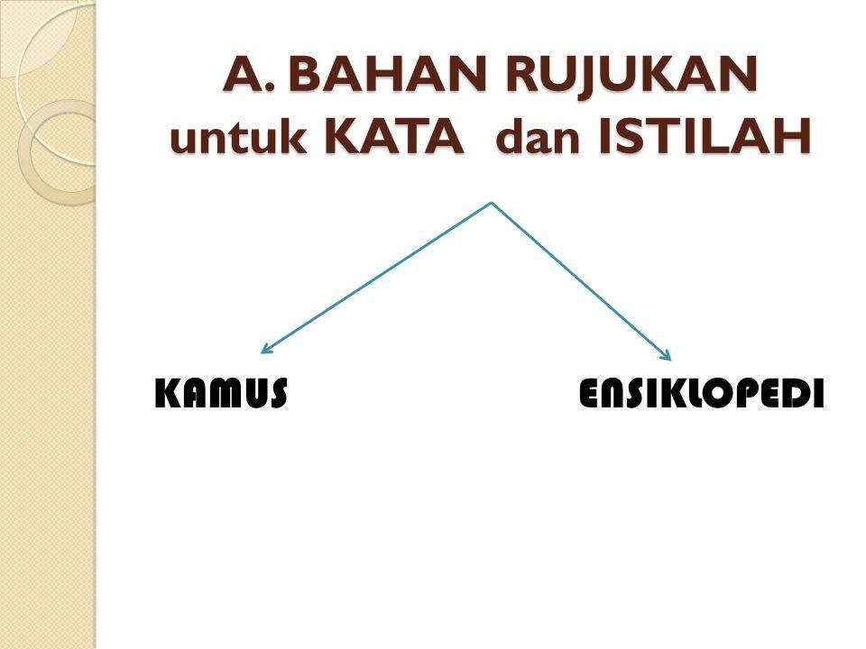 A. BAHAN RUJUKAN untuk KATA dan ISTILAH