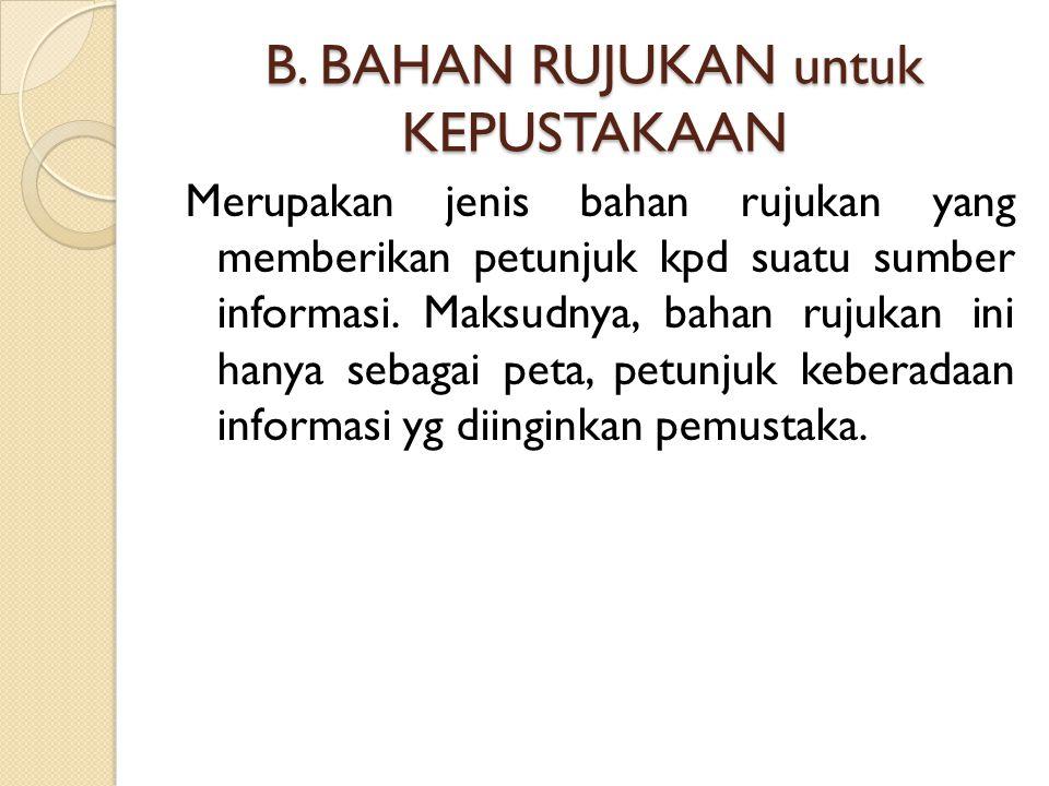 B. BAHAN RUJUKAN untuk KEPUSTAKAAN