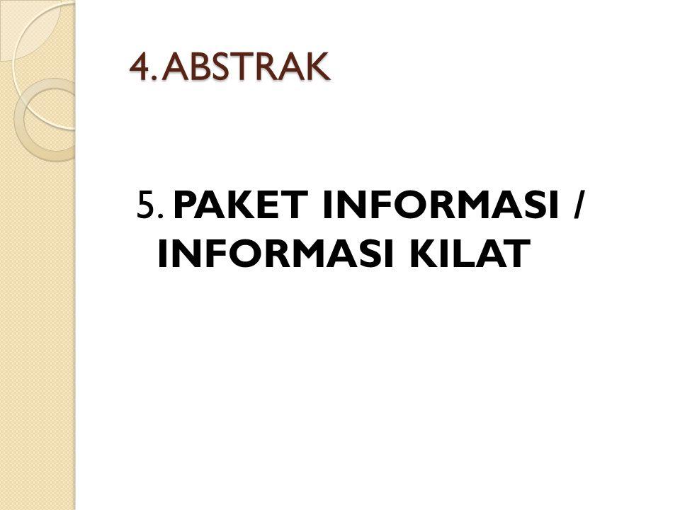 4. ABSTRAK 5. PAKET INFORMASI / INFORMASI KILAT