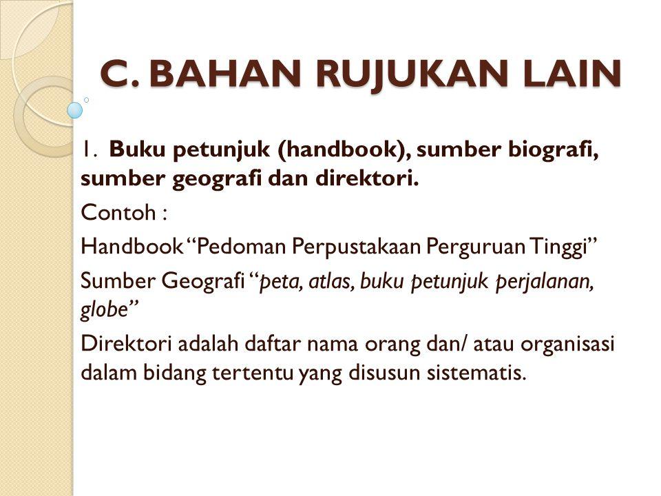 C. BAHAN RUJUKAN LAIN 1. Buku petunjuk (handbook), sumber biografi, sumber geografi dan direktori.