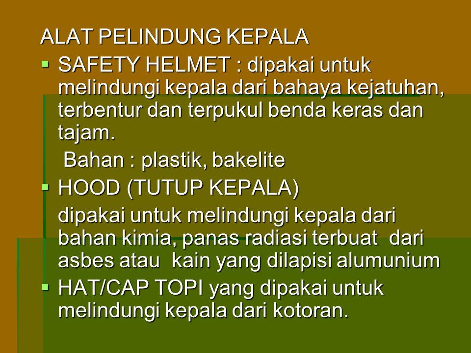 ALAT PELINDUNG KEPALA SAFETY HELMET : dipakai untuk melindungi kepala dari bahaya kejatuhan, terbentur dan terpukul benda keras dan tajam.