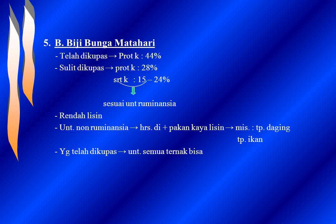 B. Biji Bunga Matahari - Sulit dikupas → prot k : 28% srt k : 15 – 24%