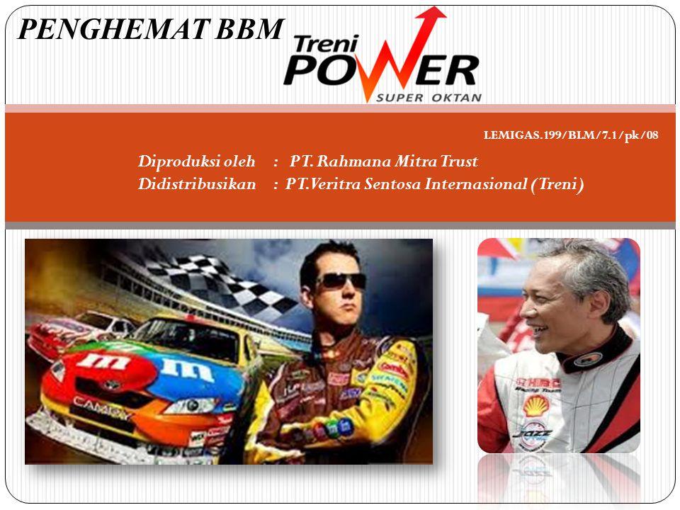 PENGHEMAT BBM Diproduksi oleh : PT. Rahmana Mitra Trust