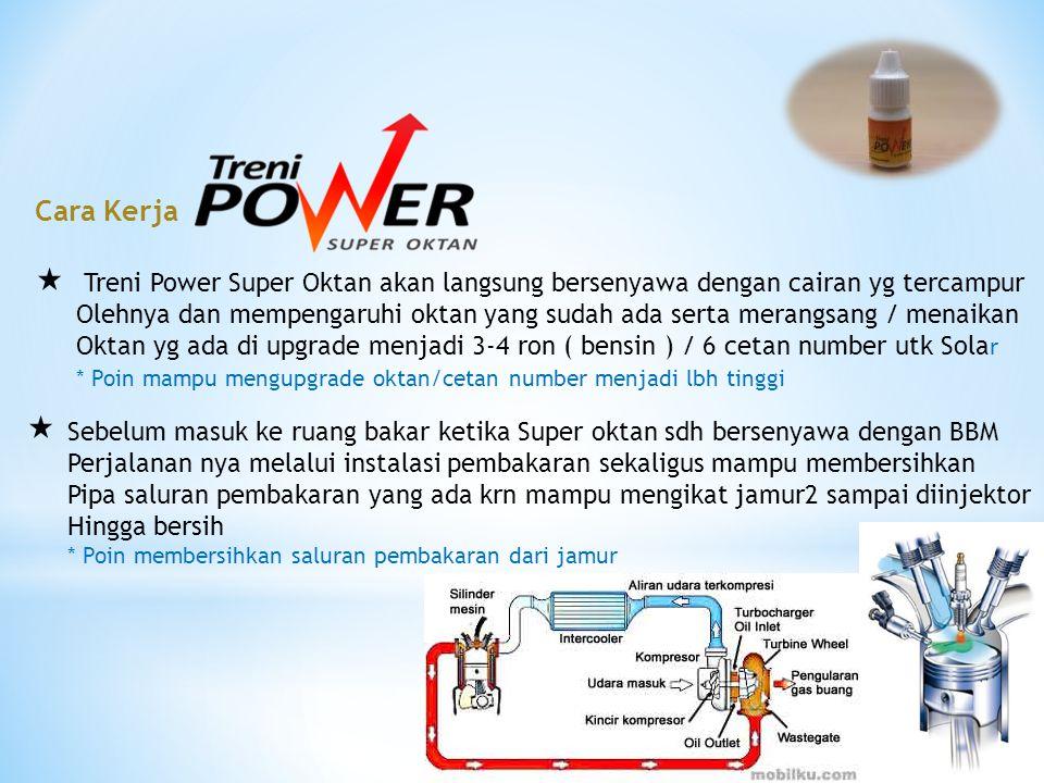 Cara Kerja Treni Power Super Oktan akan langsung bersenyawa dengan cairan yg tercampur.