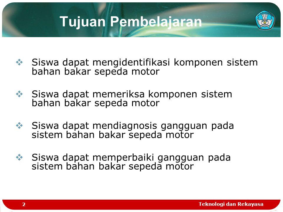 Tujuan Pembelajaran Siswa dapat mengidentifikasi komponen sistem bahan bakar sepeda motor.