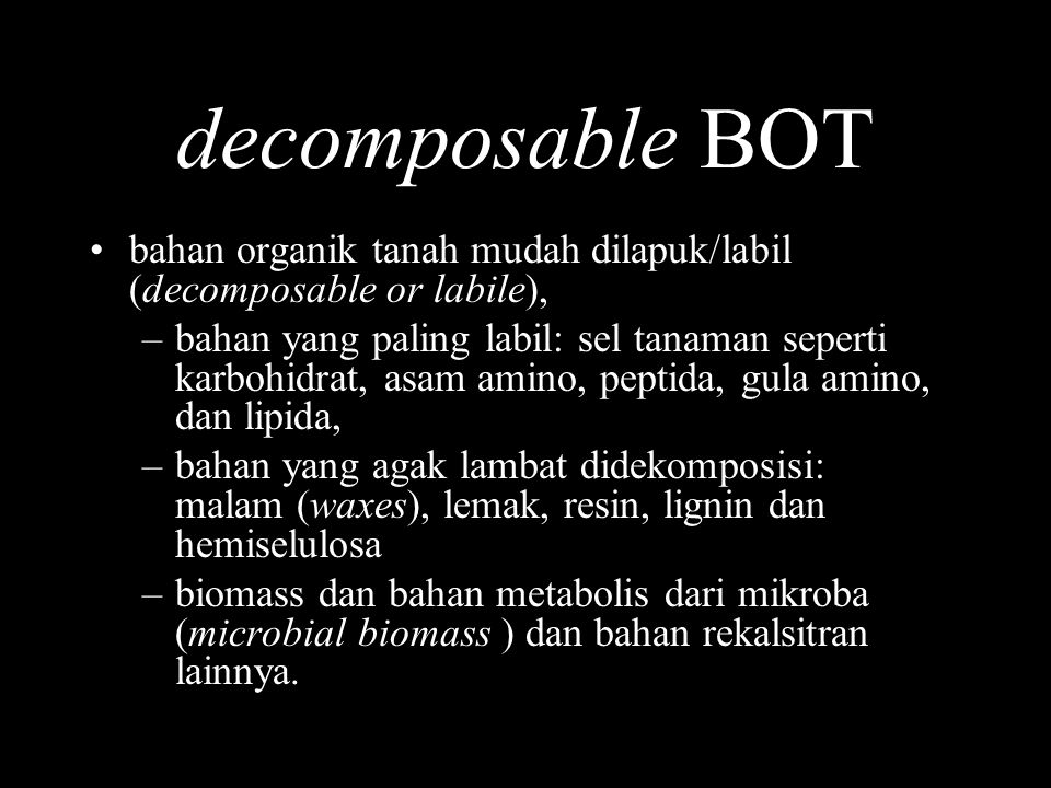 decomposable BOT bahan organik tanah mudah dilapuk/labil (decomposable or labile),