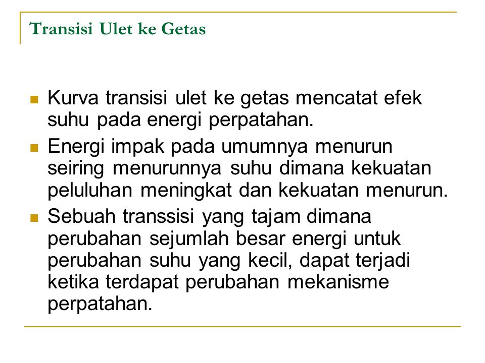 Transisi Ulet ke Getas Kurva transisi ulet ke getas mencatat efek suhu pada energi perpatahan.