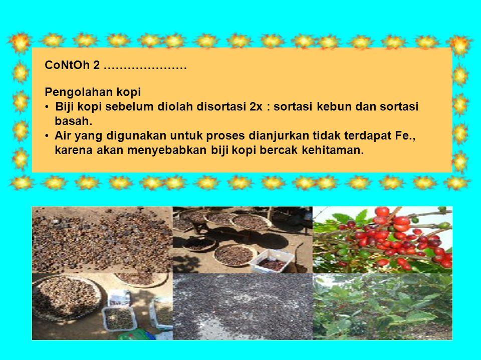 CoNtOh 2 ………………… Pengolahan kopi. Biji kopi sebelum diolah disortasi 2x : sortasi kebun dan sortasi.