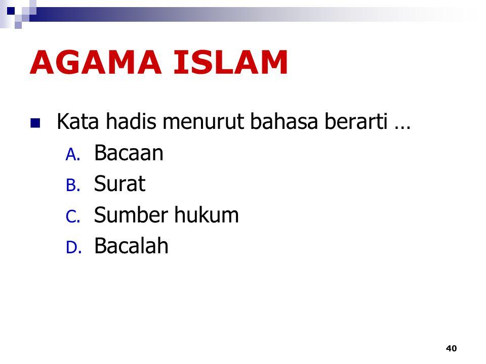 AGAMA ISLAM Kata hadis menurut bahasa berarti … Bacaan Surat