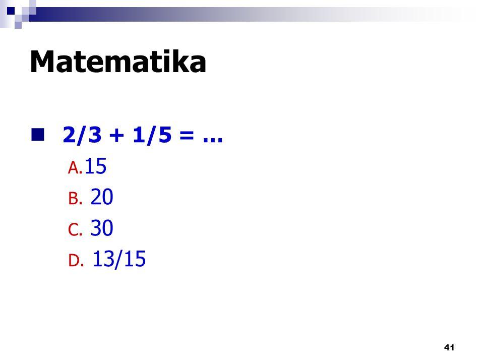 Matematika 2/3 + 1/5 = … 15 20 30 13/15 by iwan & yeni