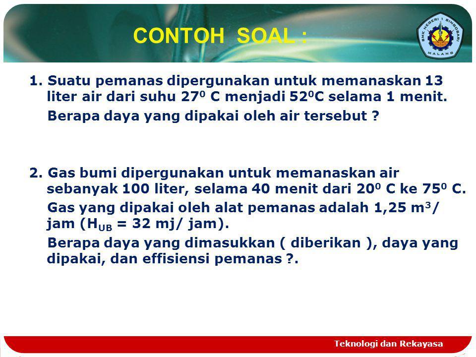 CONTOH SOAL : 1. Suatu pemanas dipergunakan untuk memanaskan 13 liter air dari suhu 270 C menjadi 520C selama 1 menit.