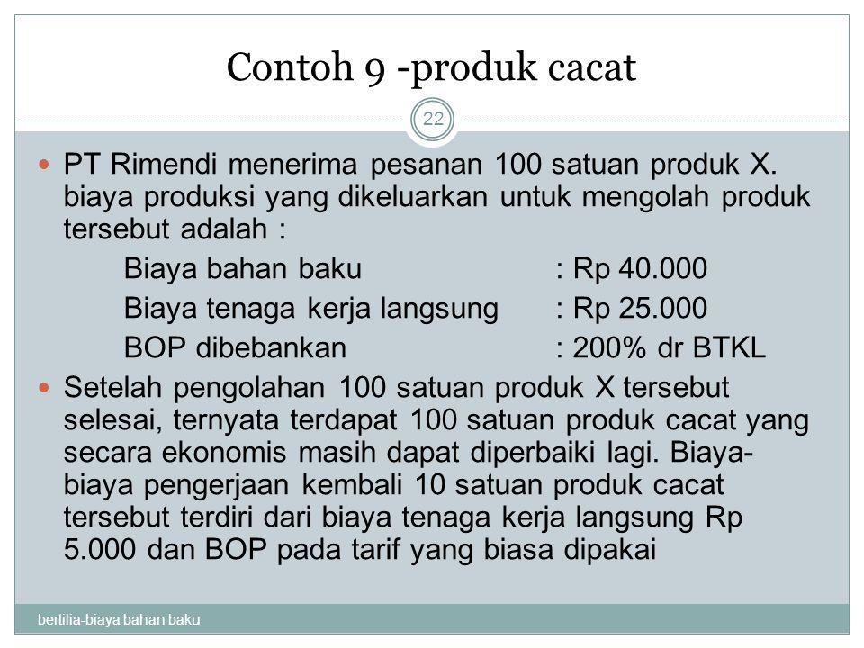 Contoh 9 -produk cacat PT Rimendi menerima pesanan 100 satuan produk X. biaya produksi yang dikeluarkan untuk mengolah produk tersebut adalah :