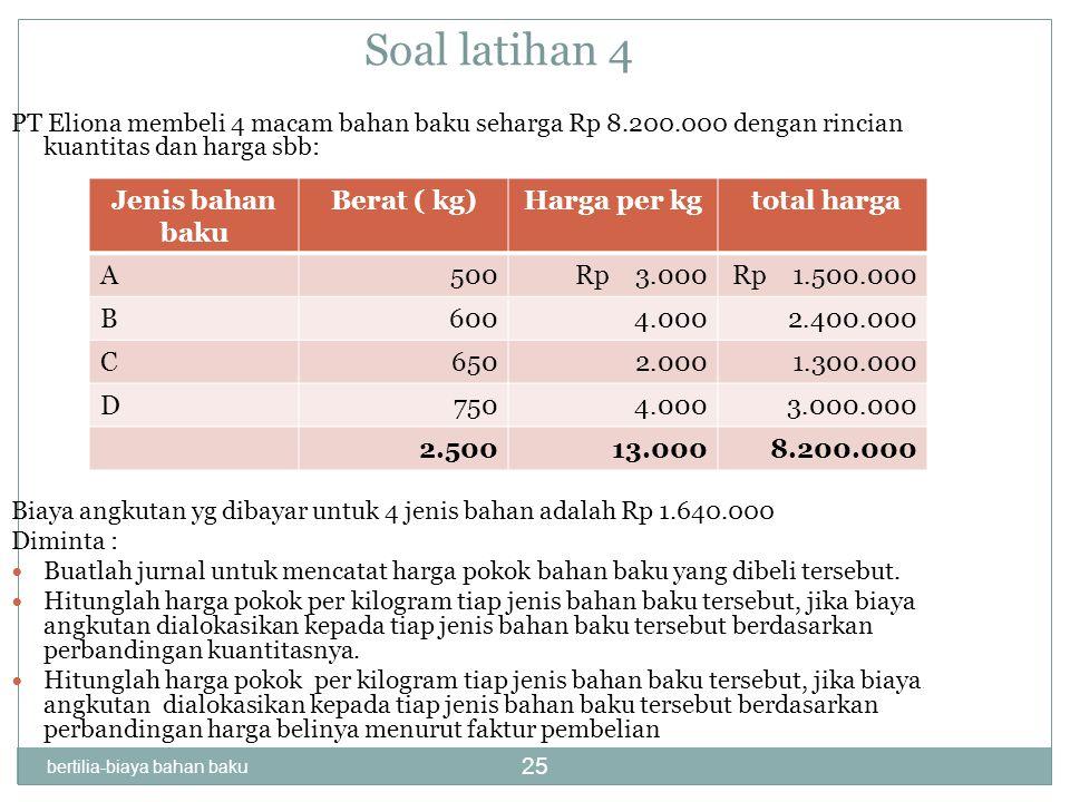 Soal latihan 4 Jenis bahan baku Berat ( kg) Harga per kg total harga A