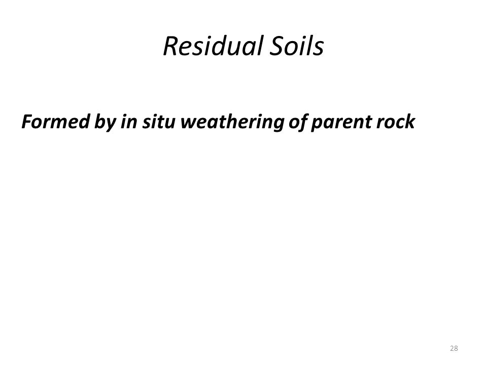 Residual Soils Formed by in situ weathering of parent rock