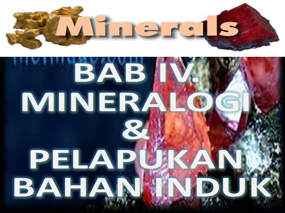 BAB IV. MINERALOGI & PELAPUKAN BAHAN INDUK