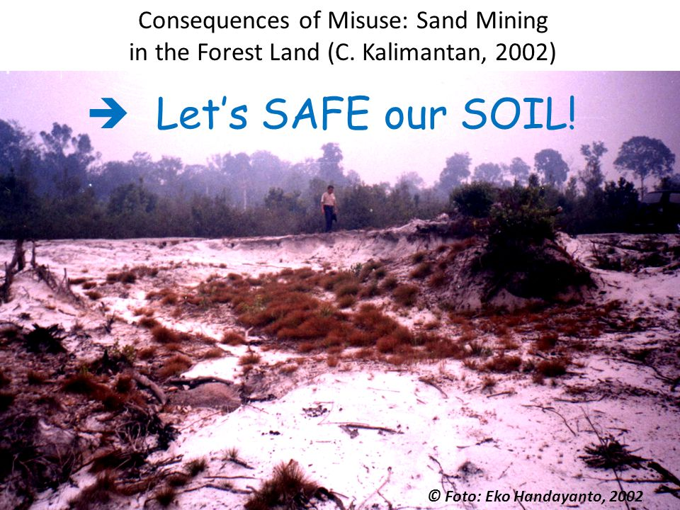  Let's SAFE our SOIL! Consequences of Misuse: Sand Mining