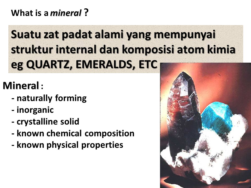 What is a mineral Suatu zat padat alami yang mempunyai struktur internal dan komposisi atom kimia.