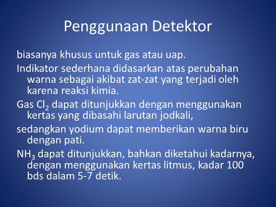 Penggunaan Detektor biasanya khusus untuk gas atau uap.