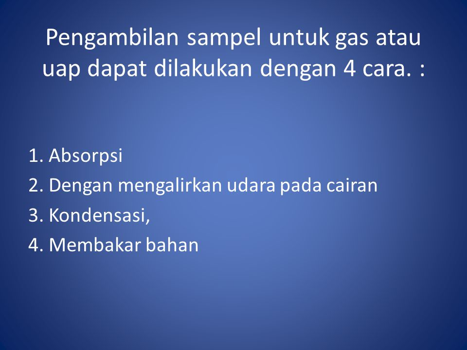 Pengambilan sampel untuk gas atau uap dapat dilakukan dengan 4 cara. :