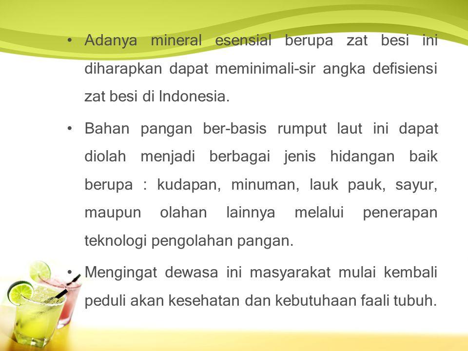 Adanya mineral esensial berupa zat besi ini diharapkan dapat meminimali-sir angka defisiensi zat besi di Indonesia.