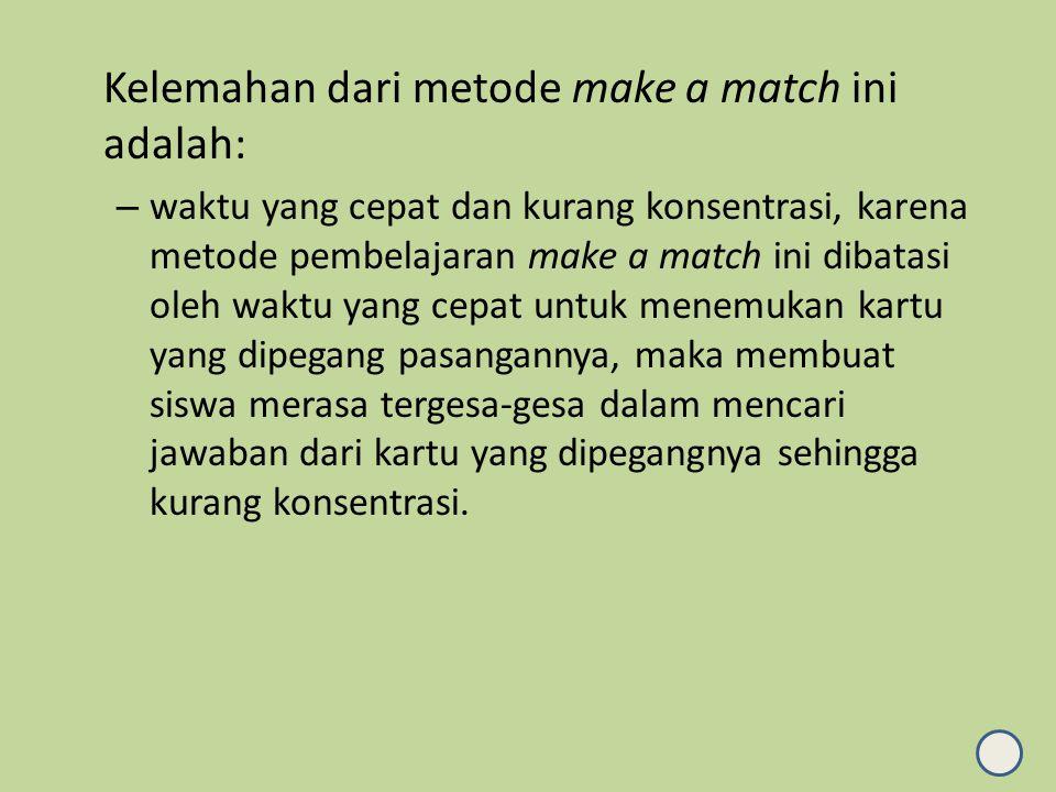 Kelemahan dari metode make a match ini adalah: