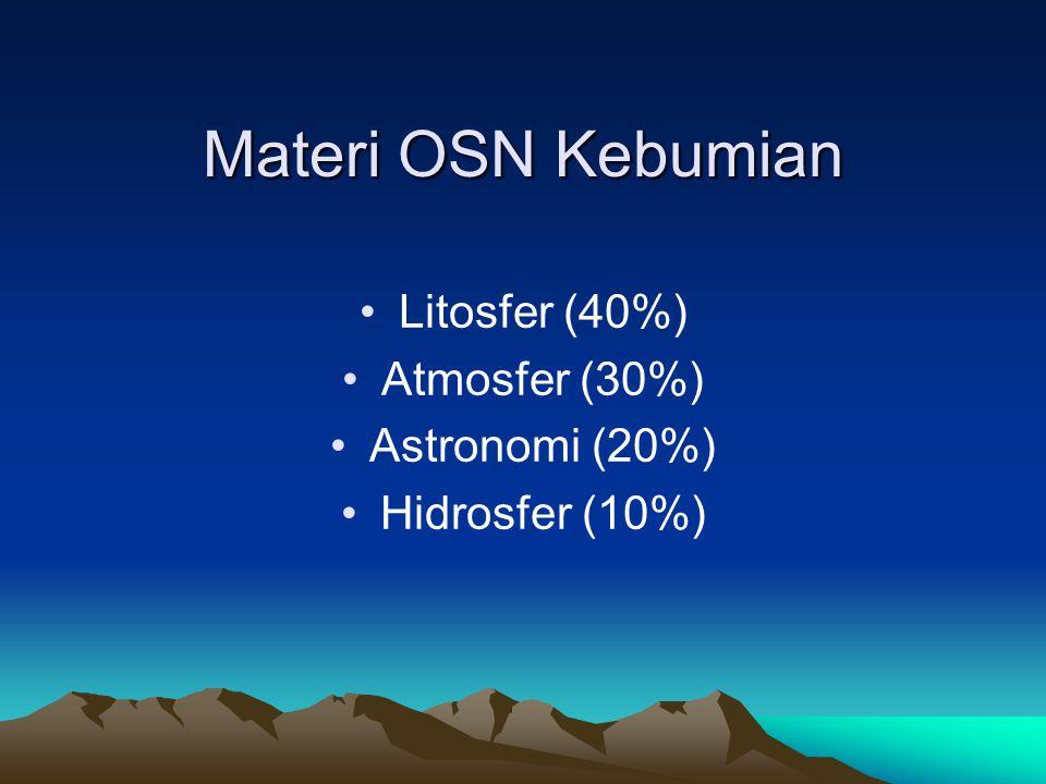 Materi OSN Kebumian Litosfer (40%) Atmosfer (30%) Astronomi (20%)