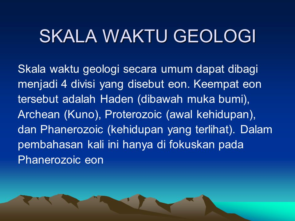 SKALA WAKTU GEOLOGI Skala waktu geologi secara umum dapat dibagi