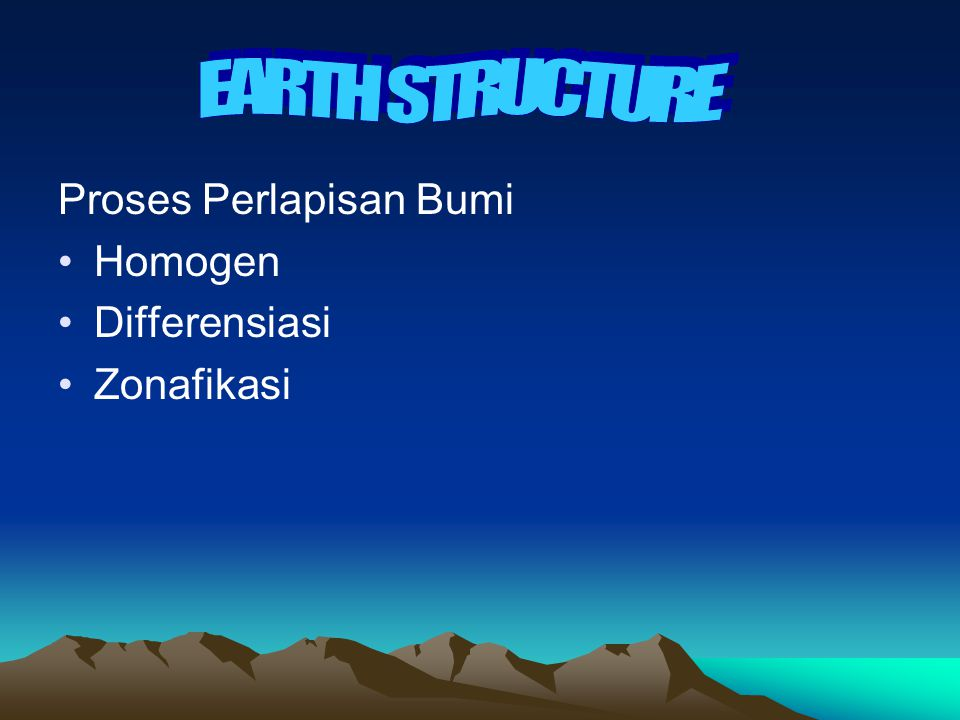 EARTH STRUCTURE Proses Perlapisan Bumi Homogen Differensiasi