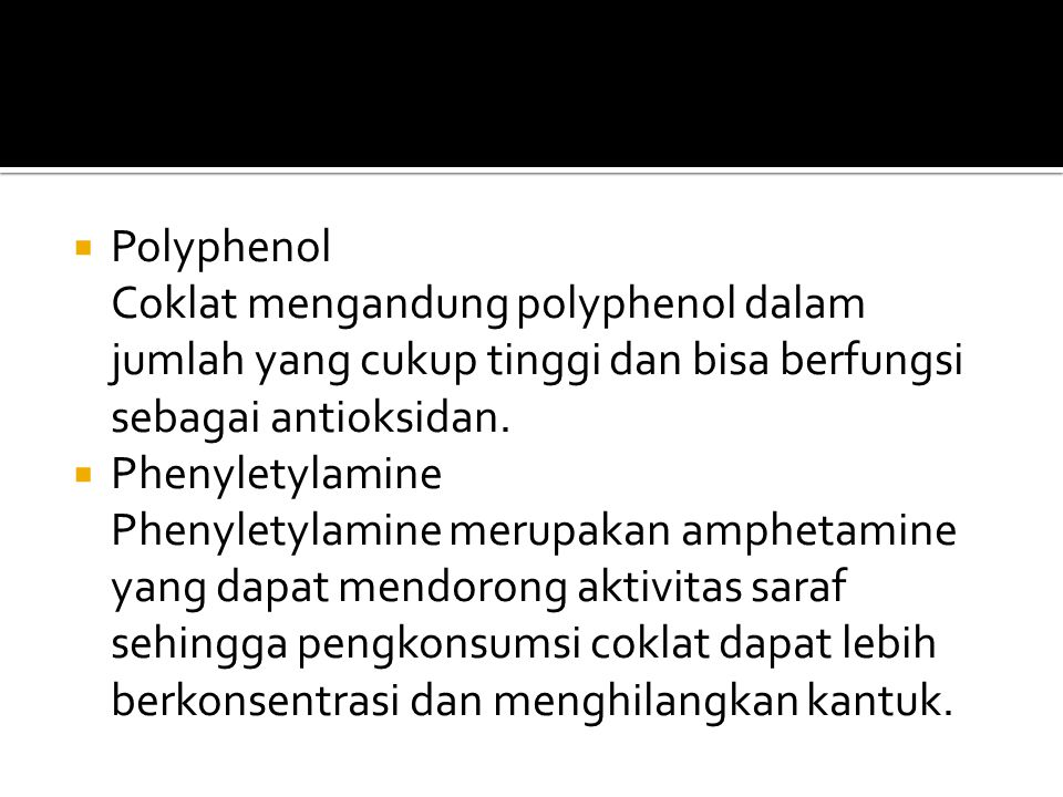 Polyphenol Coklat mengandung polyphenol dalam jumlah yang cukup tinggi dan bisa berfungsi sebagai antioksidan.