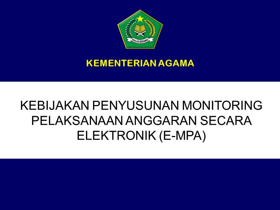 KEMENTERIAN AGAMA KEBIJAKAN PENYUSUNAN MONITORING PELAKSANAAN ANGGARAN SECARA ELEKTRONIK (E-MPA)