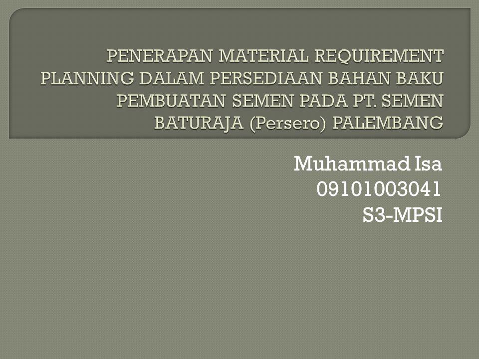 PENERAPAN MATERIAL REQUIREMENT PLANNING DALAM PERSEDIAAN BAHAN BAKU PEMBUATAN SEMEN PADA PT. SEMEN BATURAJA (Persero) PALEMBANG