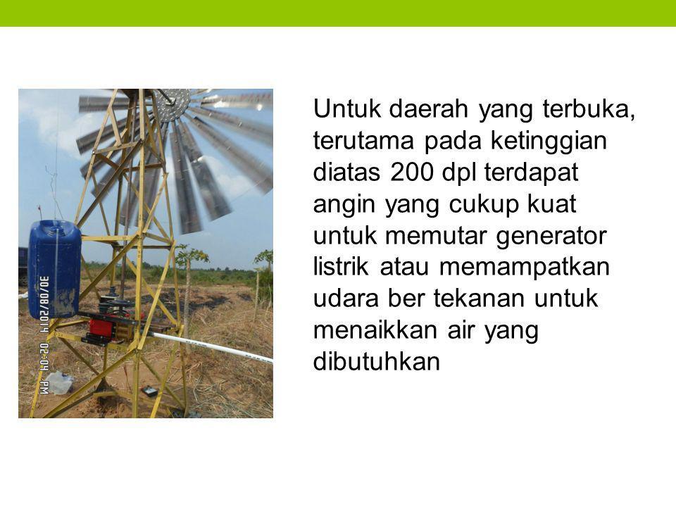 Untuk daerah yang terbuka, terutama pada ketinggian diatas 200 dpl terdapat angin yang cukup kuat untuk memutar generator listrik atau memampatkan udara ber tekanan untuk menaikkan air yang dibutuhkan