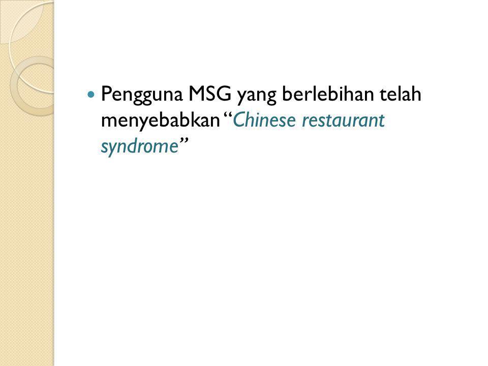 Pengguna MSG yang berlebihan telah menyebabkan Chinese restaurant syndrome